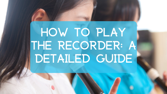 how to play the recorder: a detailed guide banner